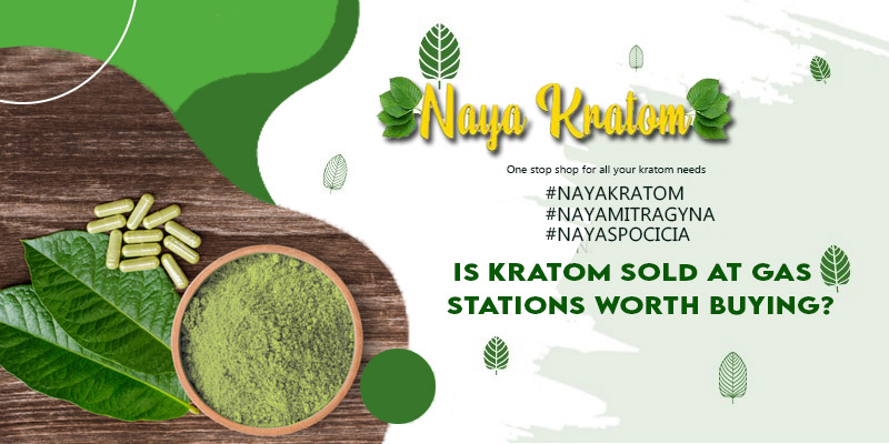 Is Kratom Sold at Gas Stations Worth Buying